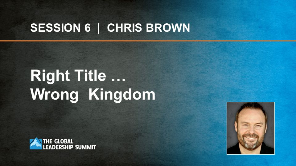 SESSION 6 | CHRIS BROWN Right Title … Wrong Kingdom