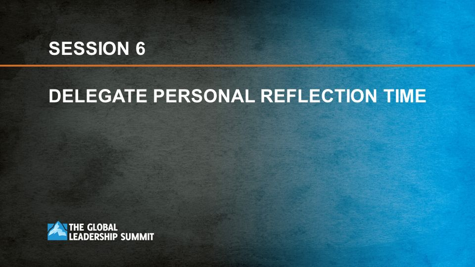 SESSION 6 DELEGATE PERSONAL REFLECTION TIME