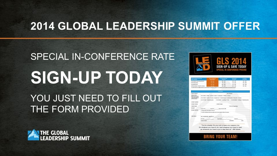 SIGN-UP TODAY 2014 GLOBAL LEADERSHIP SUMMIT OFFER