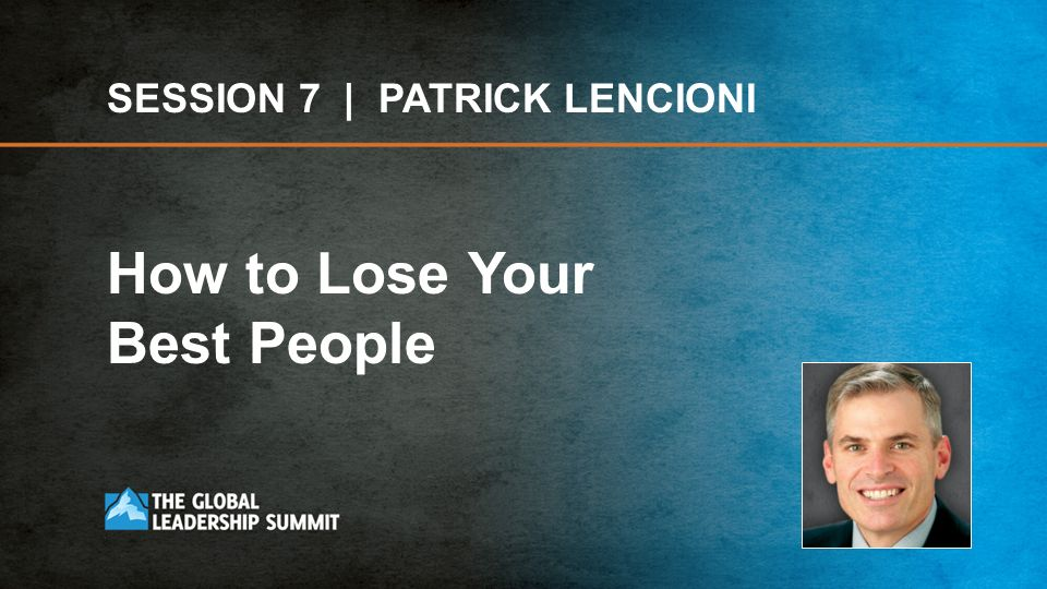 SESSION 7 | PATRICK LENCIONI