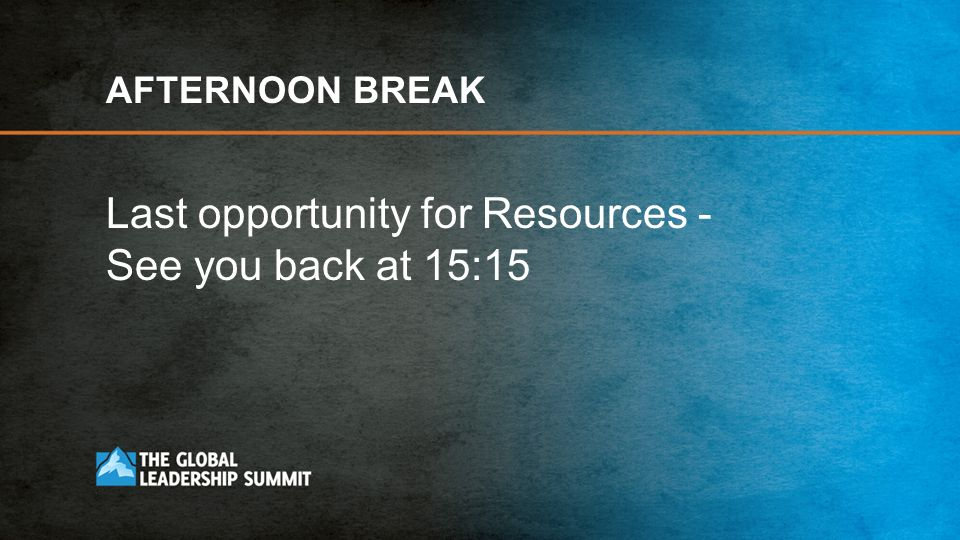 Last opportunity for Resources - See you back at 15:15
