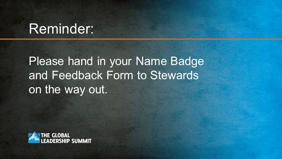 Reminder: Please hand in your Name Badge and Feedback Form to Stewards