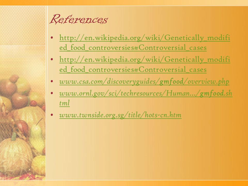 References http://en.wikipedia.org/wiki/Genetically_modified_food_controversies#Controversial_cases.