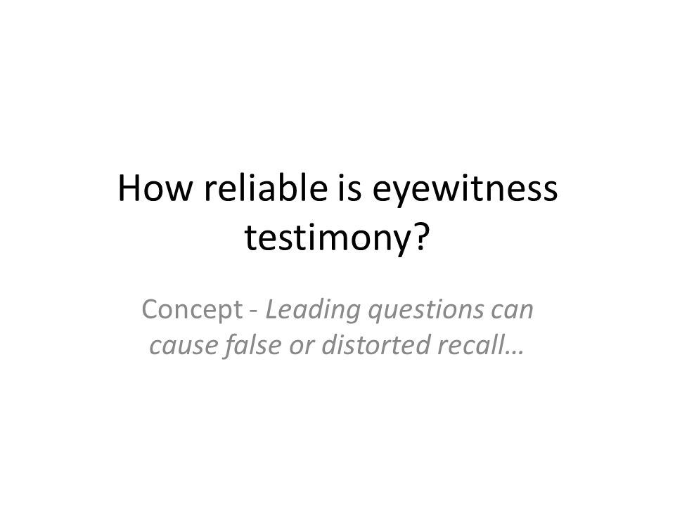 How reliable is eyewitness testimony