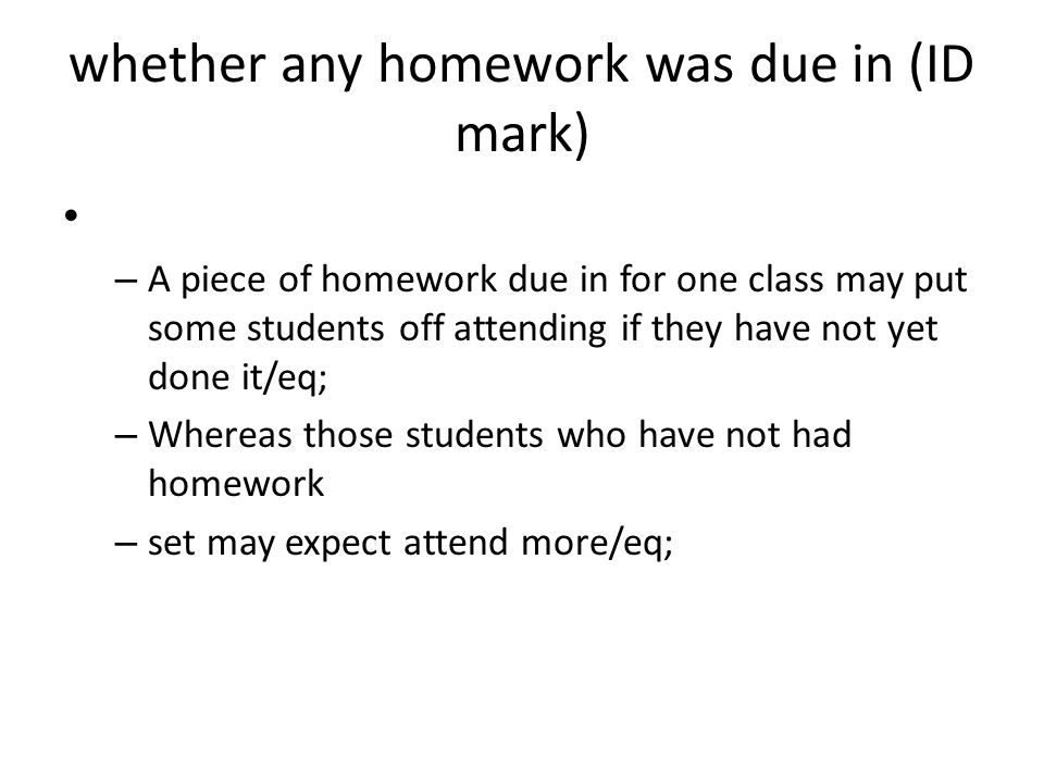 whether any homework was due in (ID mark)