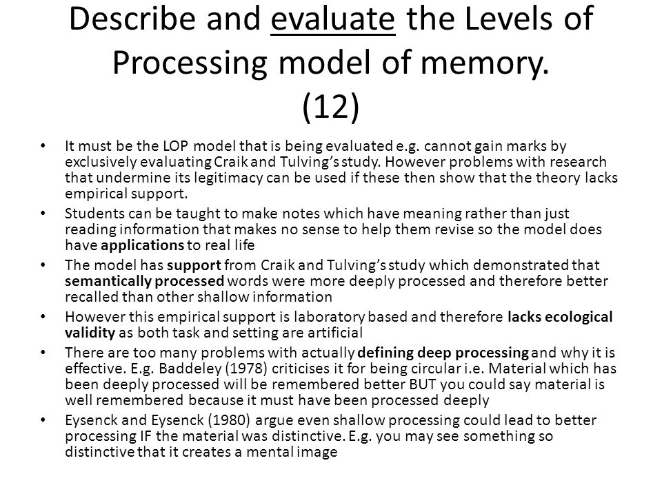 Describe and evaluate the Levels of Processing model of memory. (12)