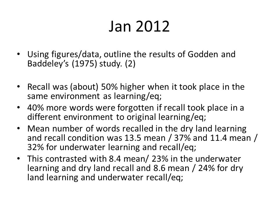 Jan 2012 Using figures/data, outline the results of Godden and Baddeley's (1975) study. (2)