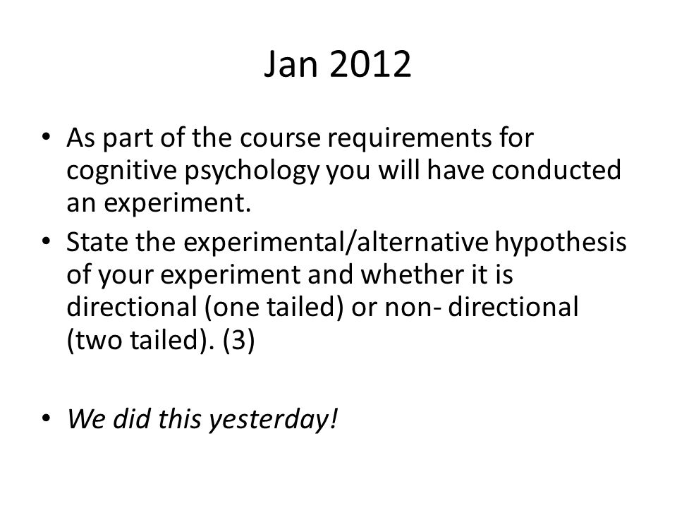 Jan 2012 As part of the course requirements for cognitive psychology you will have conducted an experiment.