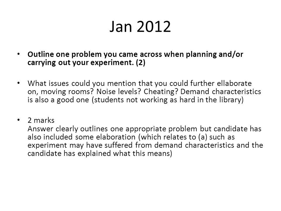 Jan 2012 Outline one problem you came across when planning and/or carrying out your experiment. (2)