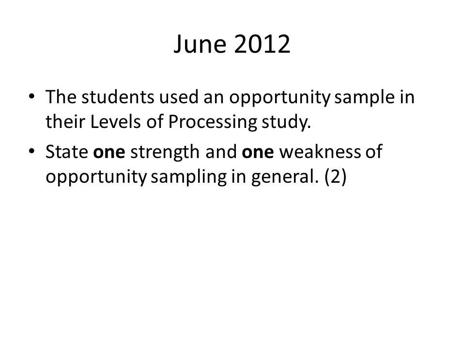 June 2012 The students used an opportunity sample in their Levels of Processing study.