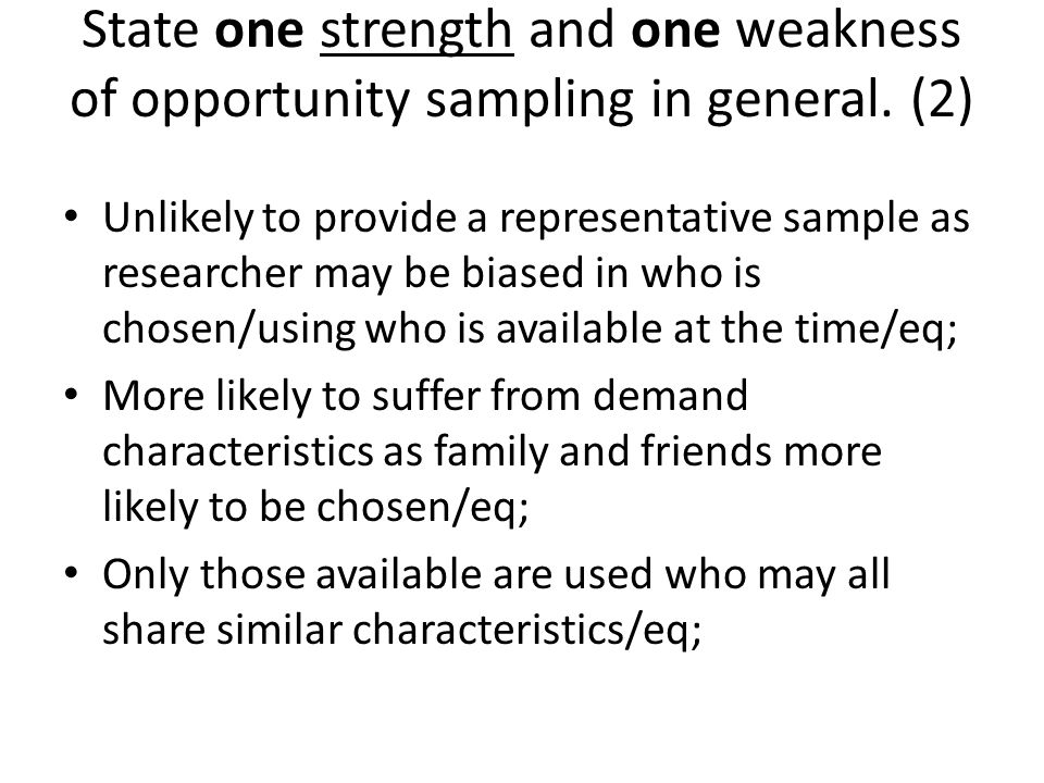 State one strength and one weakness of opportunity sampling in general
