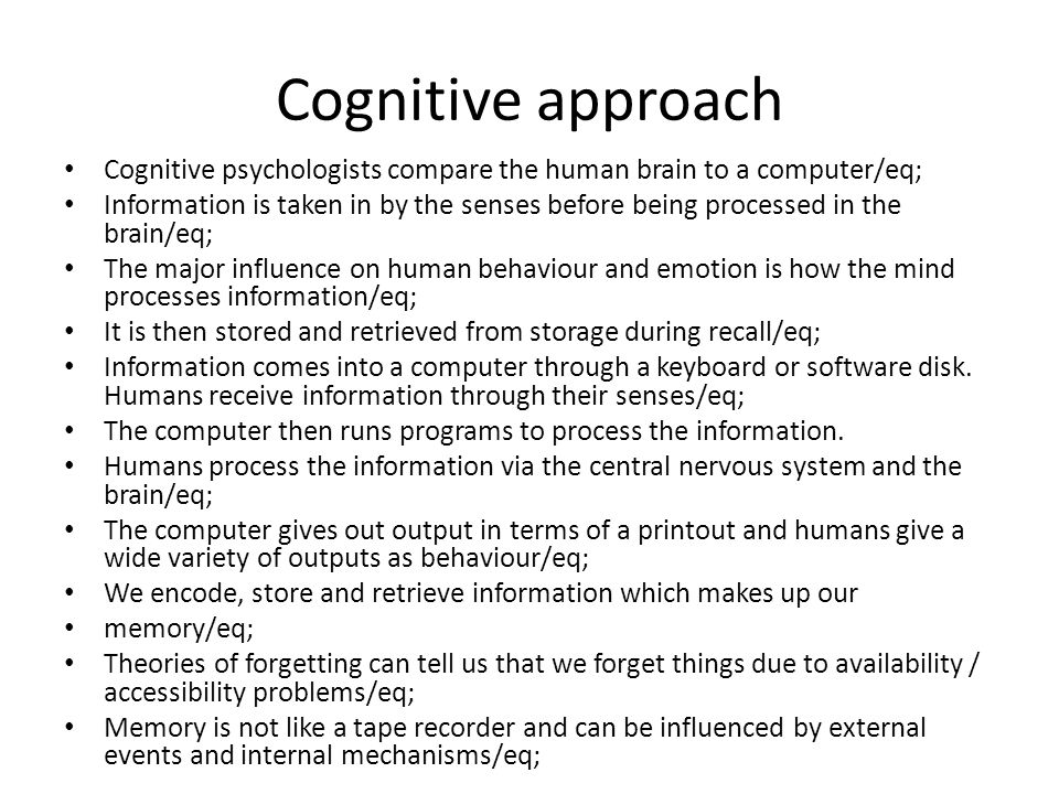 Cognitive approach Cognitive psychologists compare the human brain to a computer/eq;