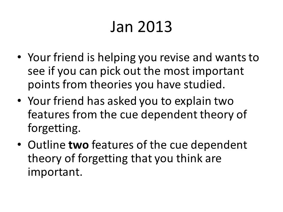Jan 2013 Your friend is helping you revise and wants to see if you can pick out the most important points from theories you have studied.