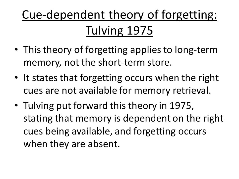 Cue-dependent theory of forgetting: Tulving 1975