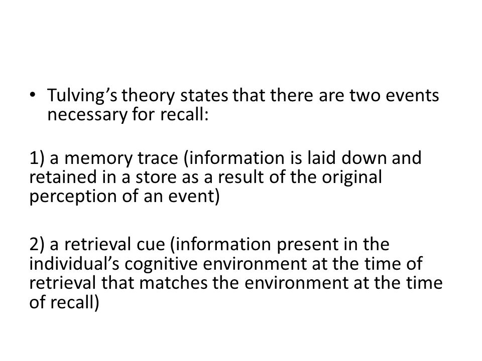 Tulving's theory states that there are two events necessary for recall: