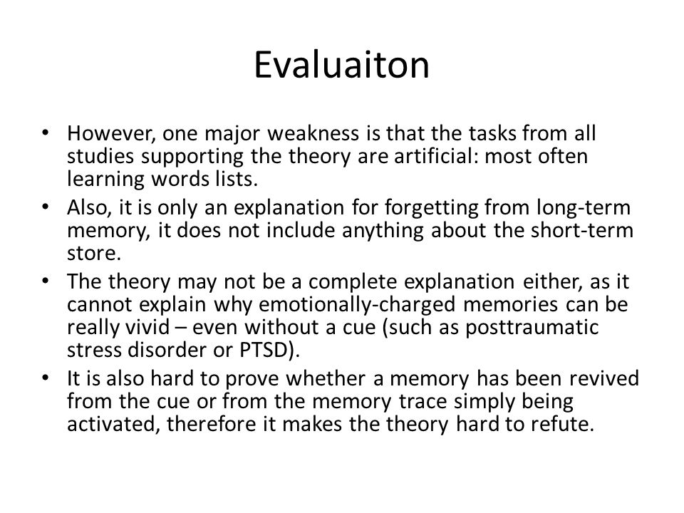 Evaluaiton However, one major weakness is that the tasks from all studies supporting the theory are artificial: most often learning words lists.