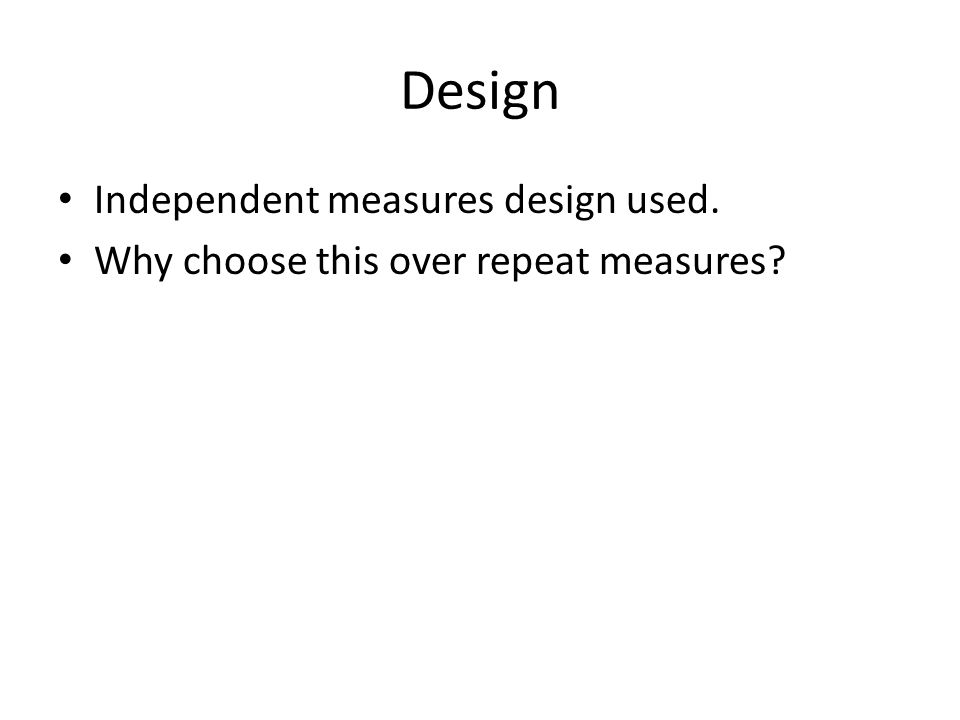 Design Independent measures design used.