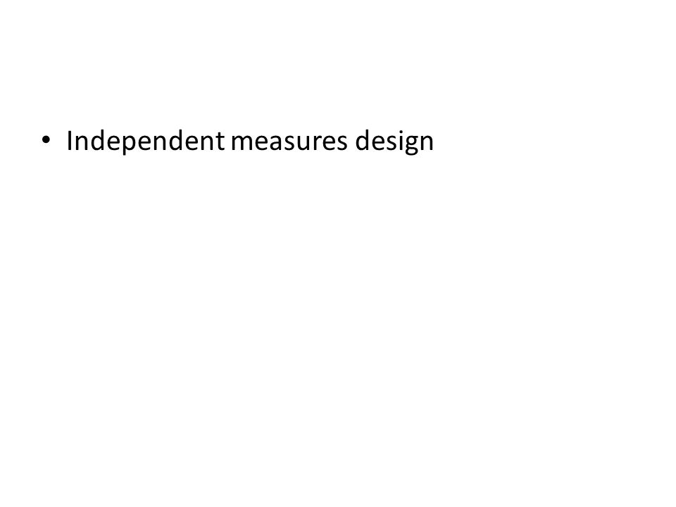 Independent measures design