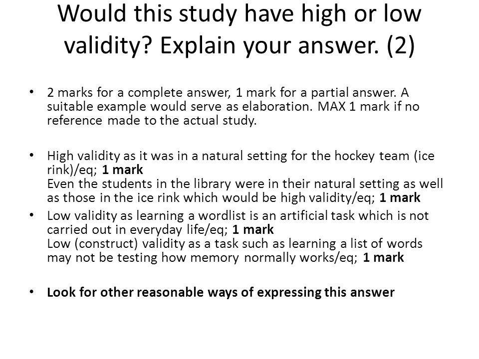 Would this study have high or low validity Explain your answer. (2)
