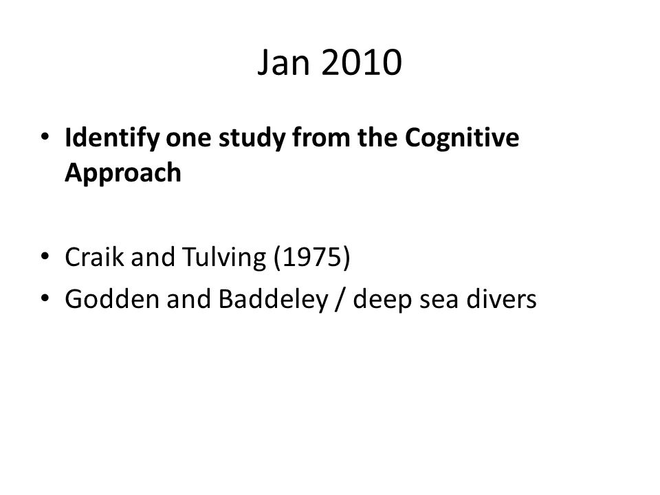 Jan 2010 Identify one study from the Cognitive Approach