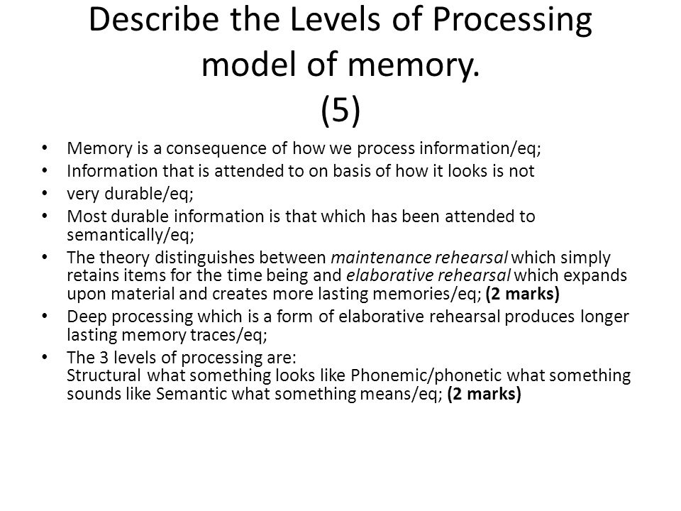Describe the Levels of Processing model of memory. (5)