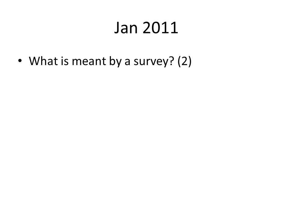Jan 2011 What is meant by a survey (2)