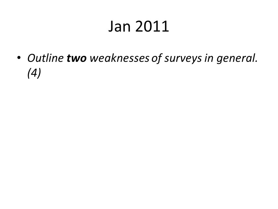 Jan 2011 Outline two weaknesses of surveys in general. (4)