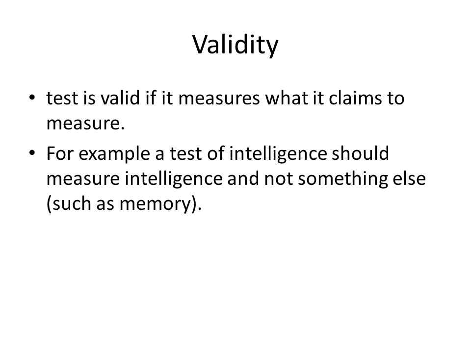 Validity test is valid if it measures what it claims to measure.