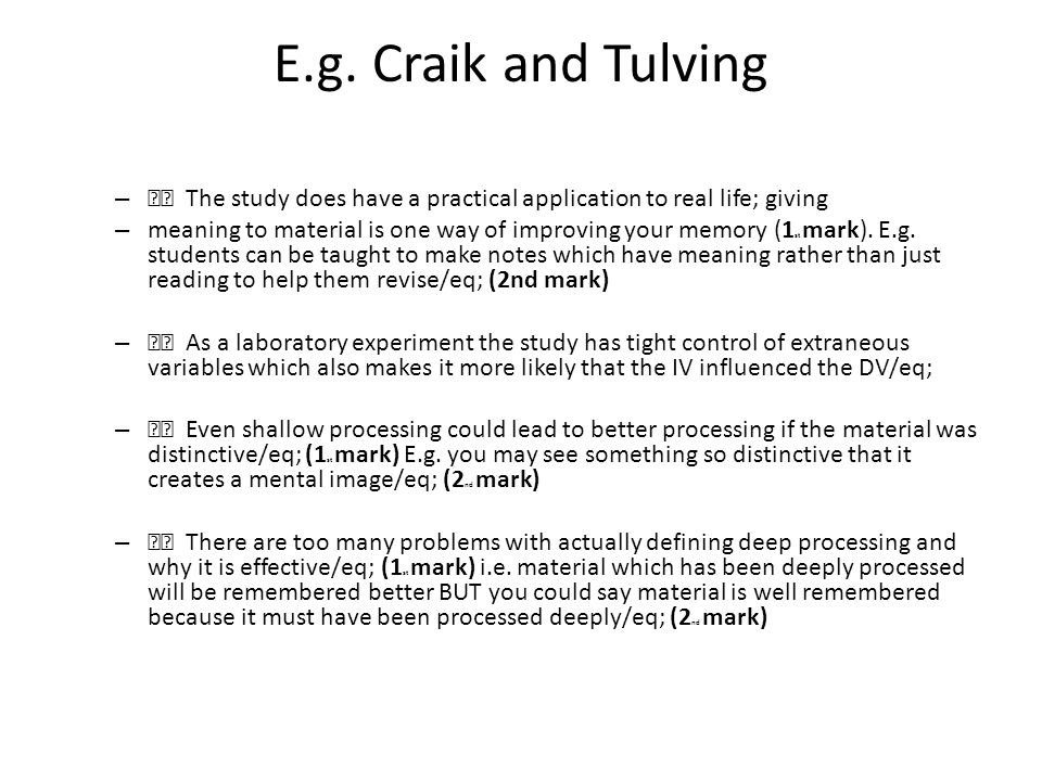 E.g. Craik and Tulving 􏰀 The study does have a practical application to real life; giving.