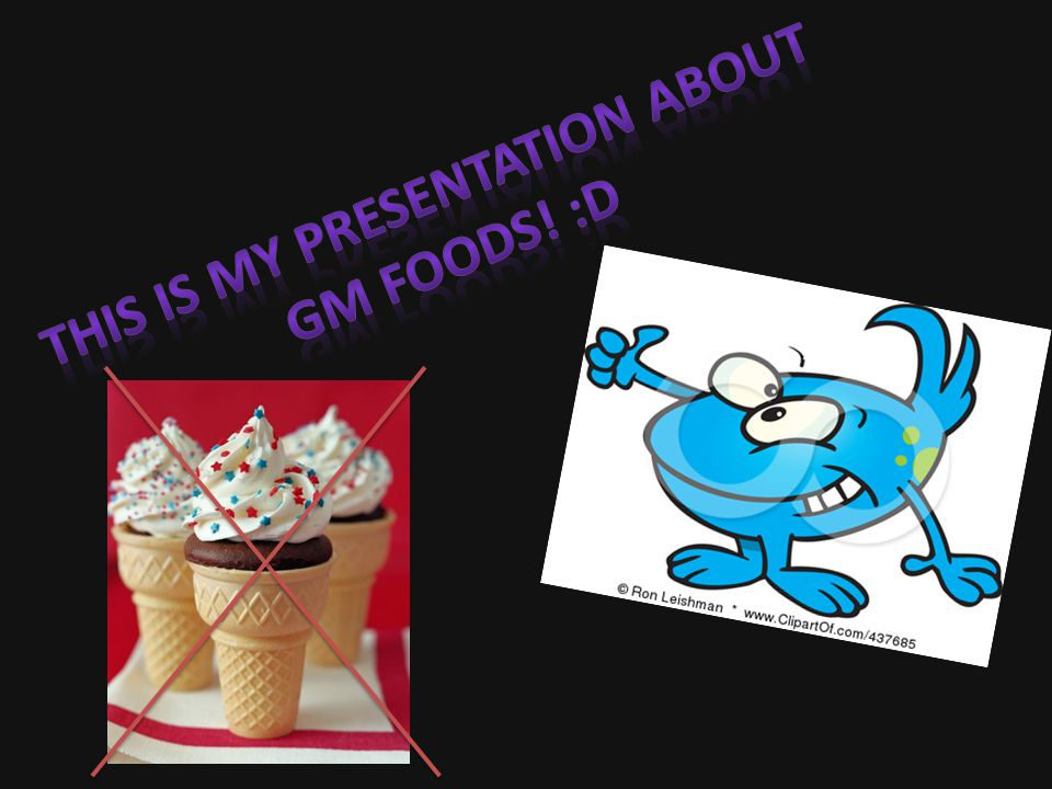 This is my presentation about GM Foods! :D