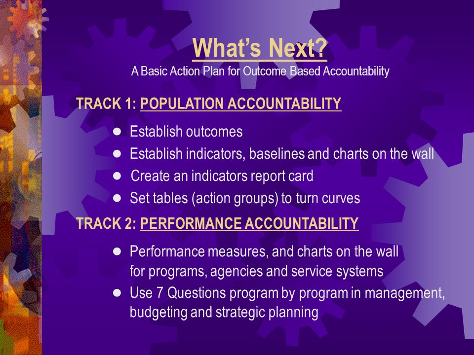 What's Next A Basic Action Plan for Outcome Based Accountability