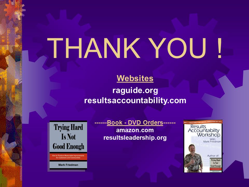 THANK YOU ! Websites raguide.org resultsaccountability.com