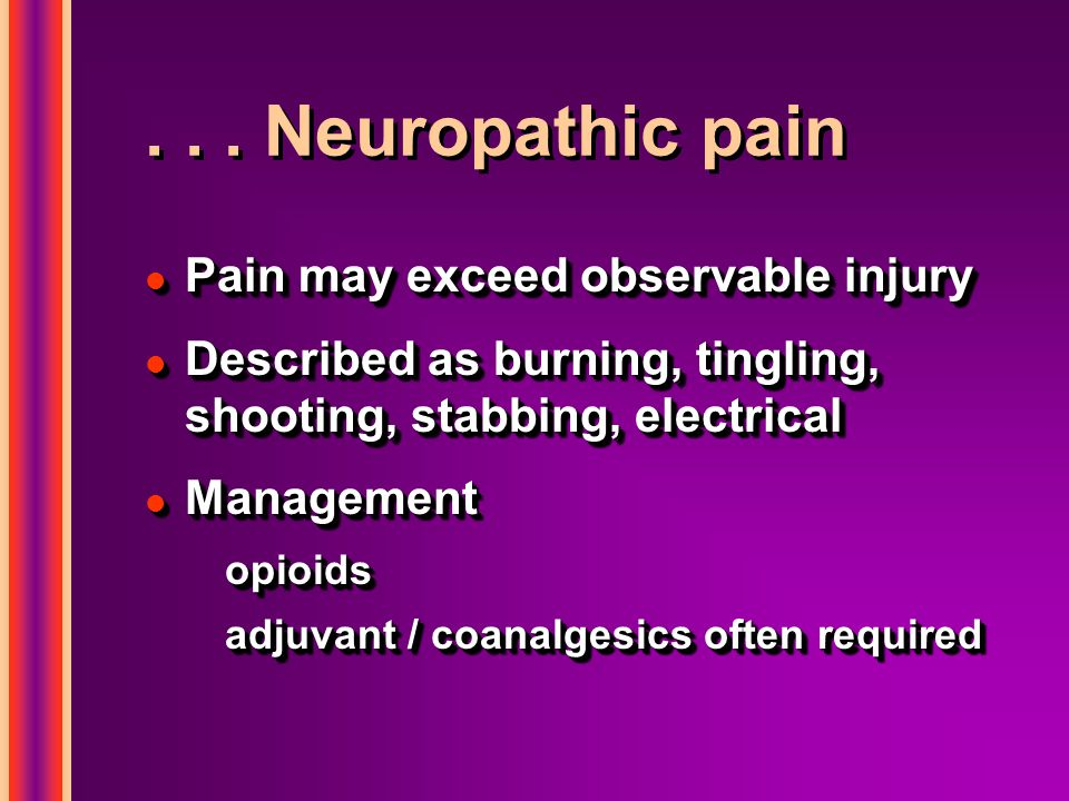 . . . Neuropathic pain Pain may exceed observable injury