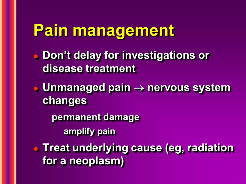 Pain management Don't delay for investigations or disease treatment