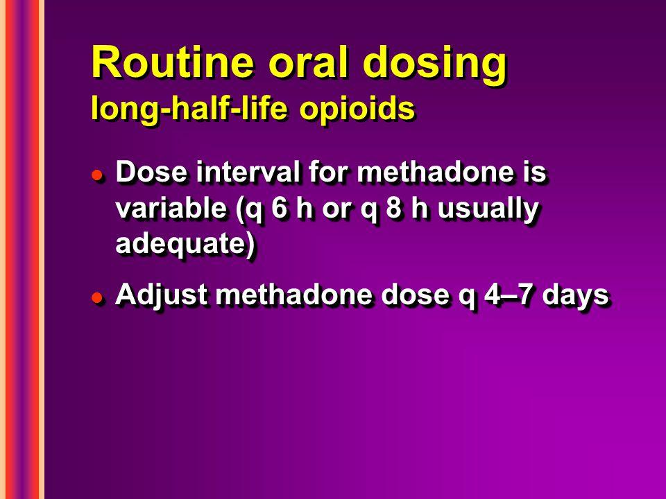 Routine oral dosing long-half-life opioids