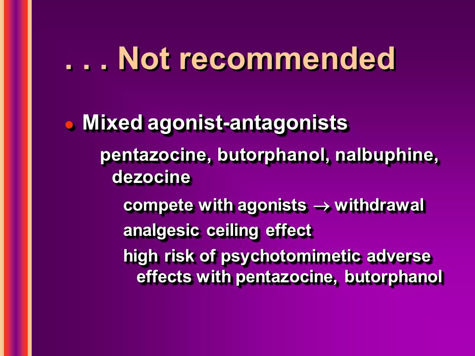 . . . Not recommended Mixed agonist-antagonists