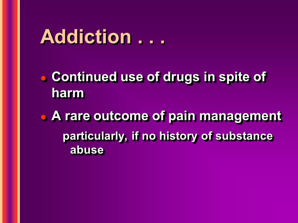 Addiction . . . Continued use of drugs in spite of harm