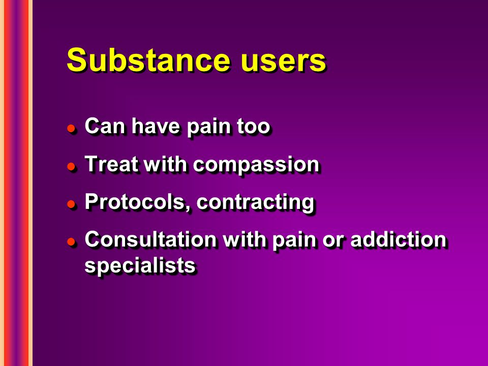 Substance users Can have pain too Treat with compassion