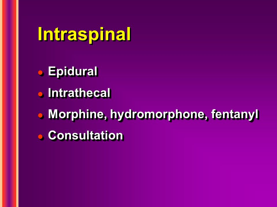 Intraspinal Epidural Intrathecal Morphine, hydromorphone, fentanyl