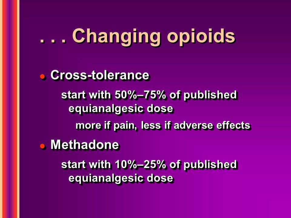 . . . Changing opioids Cross-tolerance Methadone