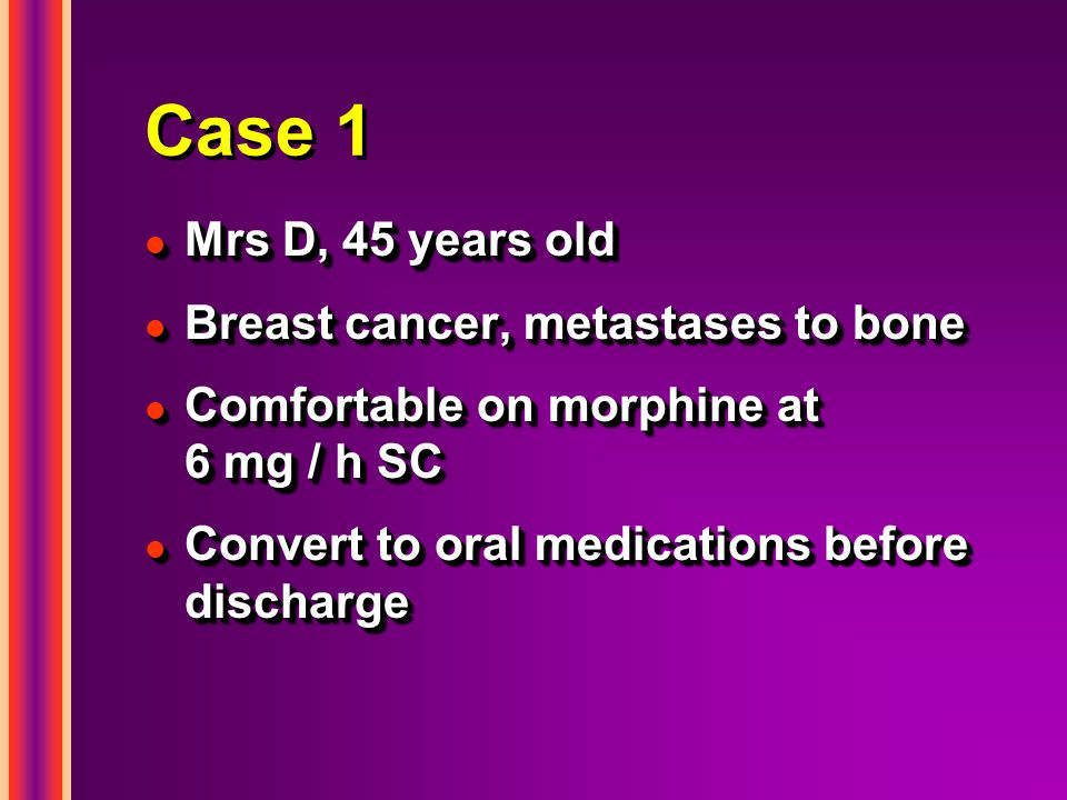 Case 1 Mrs D, 45 years old Breast cancer, metastases to bone