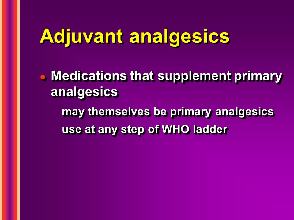 Adjuvant analgesics Medications that supplement primary analgesics