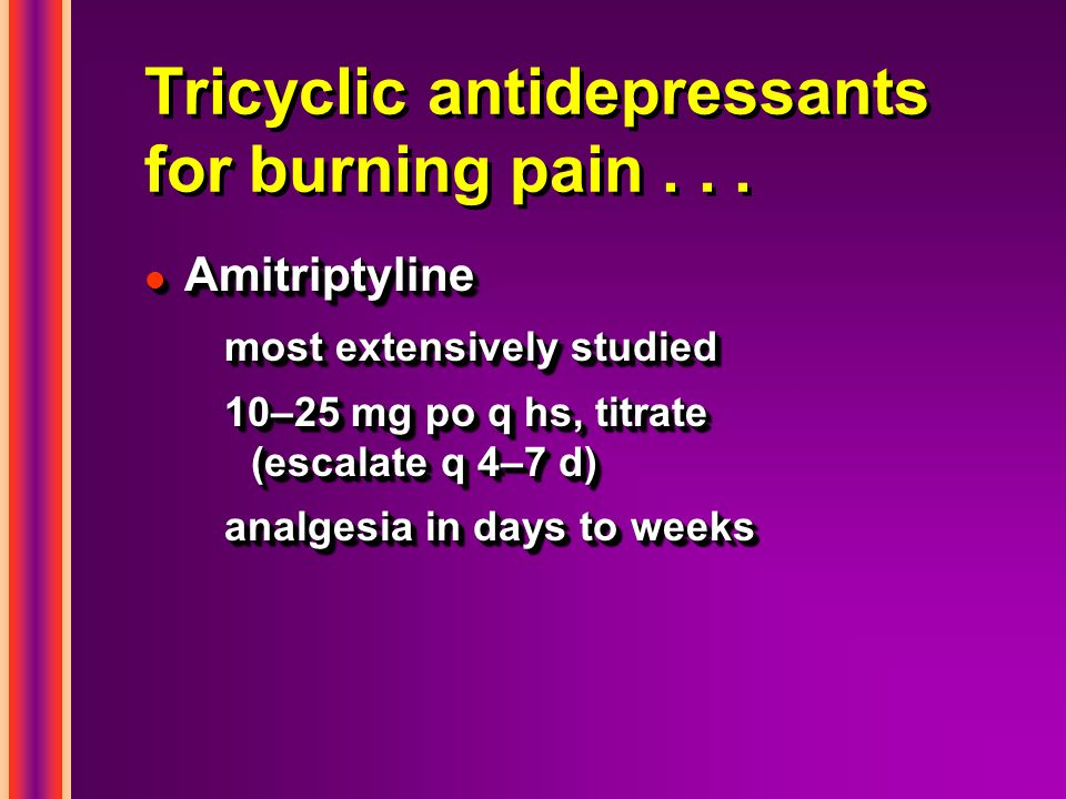 Tricyclic antidepressants for burning pain . . .