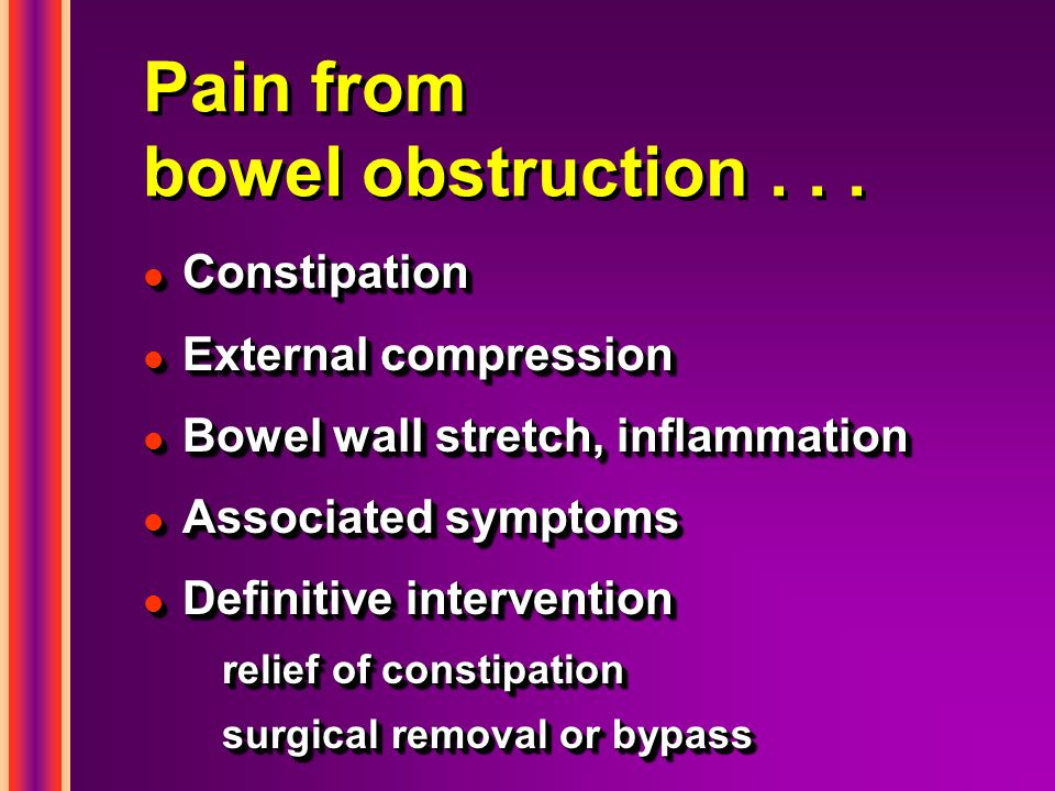 Pain from bowel obstruction . . .