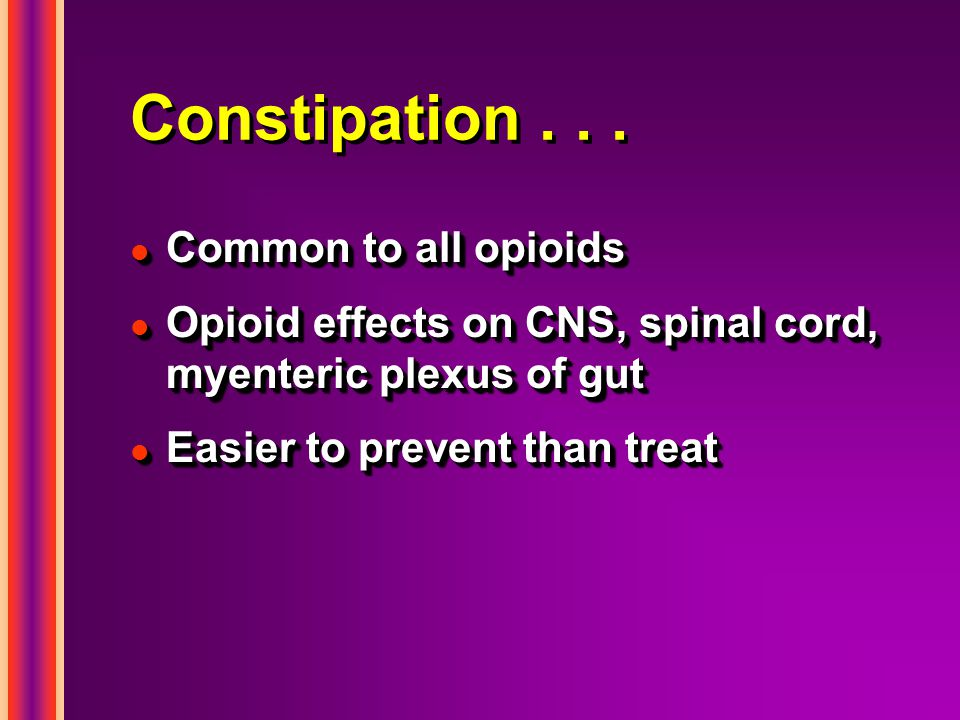 Constipation . . . Common to all opioids