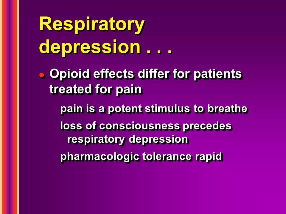 Respiratory depression . . .