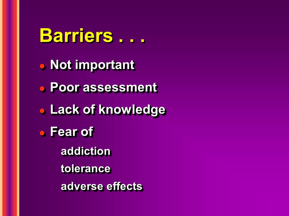 Barriers . . . Not important Poor assessment Lack of knowledge Fear of