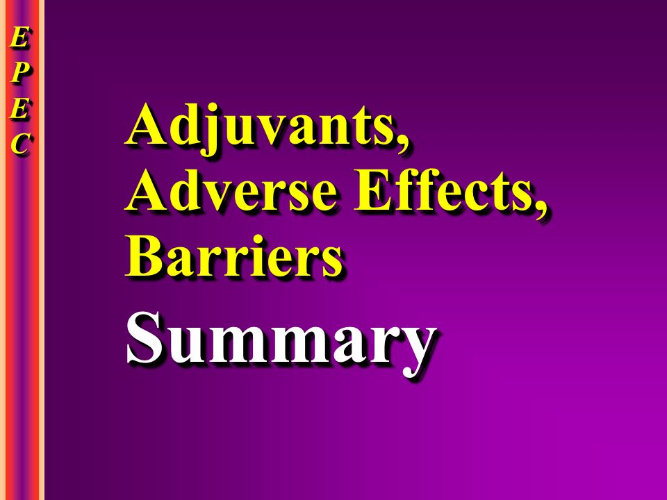 Adjuvants, Adverse Effects, Barriers Summary