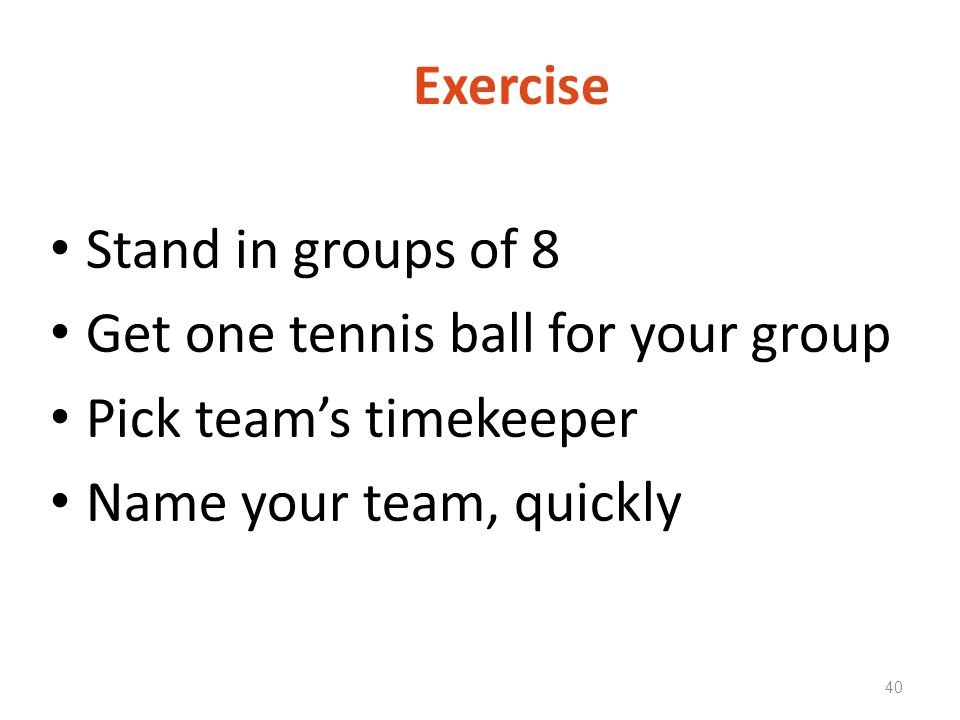 Get one tennis ball for your group Pick team's timekeeper