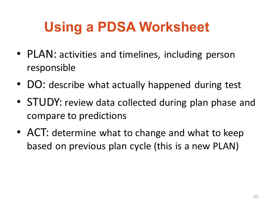 Using a PDSA Worksheet PLAN: activities and timelines, including person responsible. DO: describe what actually happened during test.